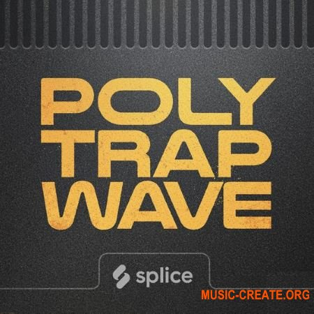 Splice Originals Polytrapwave (WAV) - сэмплы Trap, Synthwave, Hip Hop