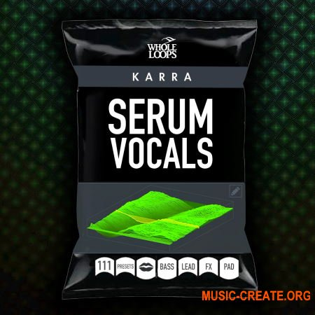 Whole Loops - Karra For Serum - Vocal Presets for SERUM