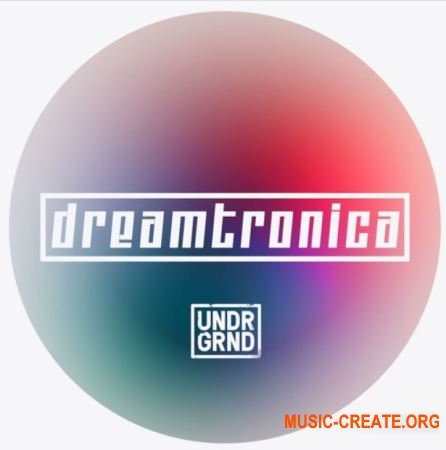 UNDRGRND Sounds Dreamtronica (WAV MiDi) - сэмплы Retro Electronic