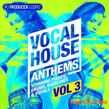 Producer Loops Vocal House Anthems Vol 3 (MULTiFORMAT) - вокальные сэмплы