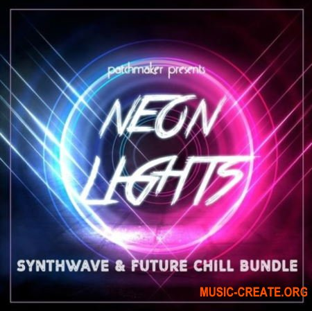 Patchmaker Neon Lights Synthwave And Future Chill Bundle (XFER SERUM NI MASSIVE X)