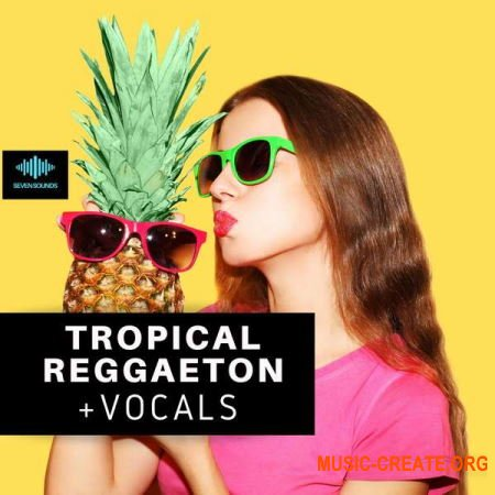 Seven Sounds Tropical Reggaeton + Vocals (WAV MiDi SYNTH PRESETS) - сэмплы Tropical Reggaeton, Dancehall