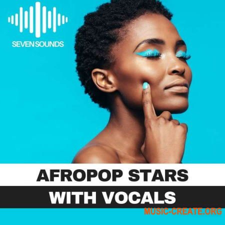 Seven Sounds Afropop Stars With Vocals (WAV MiDi SYNTH PRESETS) - сэмплы Afro Trap, Dancehall, Latin