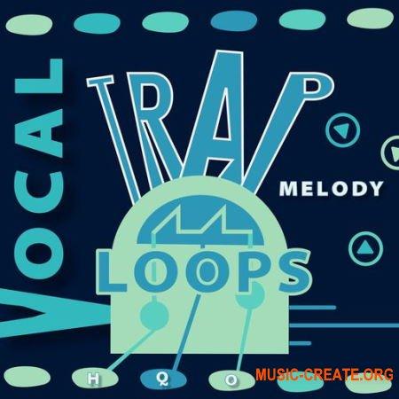 HQO VOCAL TRAP MELODY LOOPS (WAV) - вокальные сэмплы