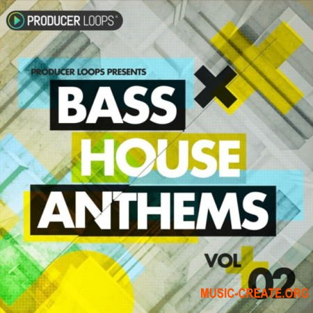 Producer Loops Bass House Anthems Vol 2 (MULTiFORMAT) - сэмплы Bass House