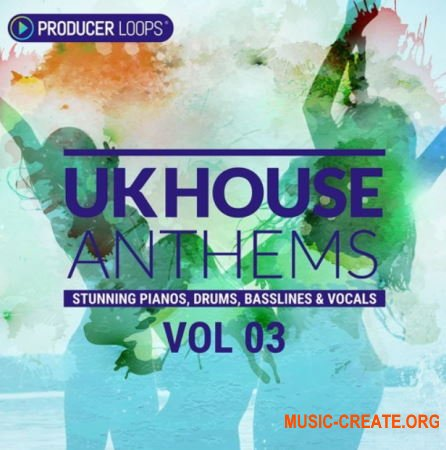 Producer Loops UK House Anthems Vol 3 (MULTiFORMAT) - сэмплы UK House