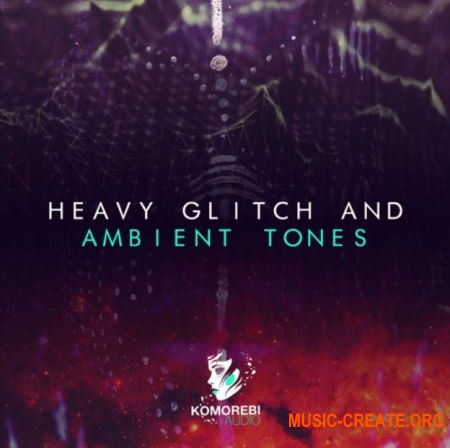Komorebi Audio Heavy Glitch And Ambient Tones (WAV) - сэмплы EDM, Glitch, Heavy Bass