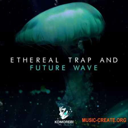 Komorebi Audio Ethereal Trap And Future Wave (WAV) - сэмплы Trap, Future Wave