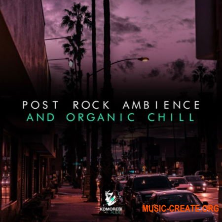 Komorebi Audio Post Rock Ambience And Organic Chill (WAV) - сэмплы Ambient, Post Rock, Future Garage, LoFi Hip Hop