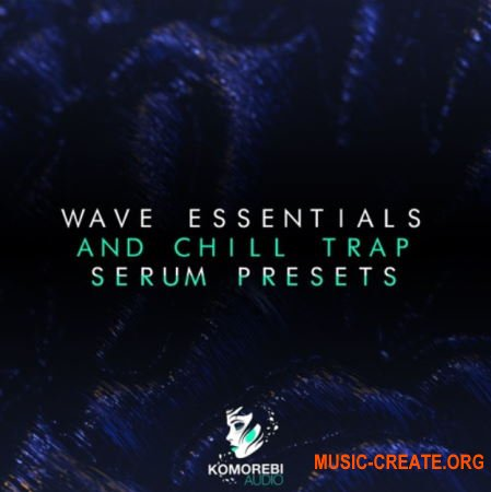 Komorebi Audio Wave Essentials And Chill Trap (Serum presets)