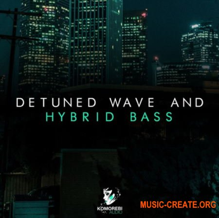 Komorebi Audio Detuned Wave And Hybrid Bass (WAV) - сэмплы Wave, Future Bass