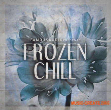 Famous Audio Frozen Chill (WAV) - сэмплы Ambient, Chillout, Downtempo, Electronica, Future Garage