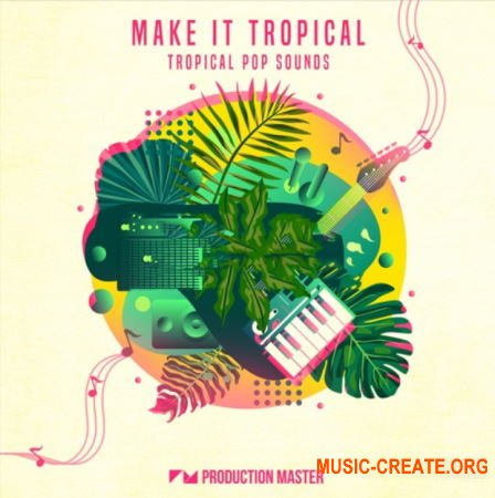 Production Master Make It Tropical (MULTiFORMAT) - сэмплы Tropical Pop