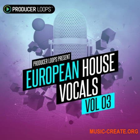 Producer Loops European House Vocals Vol 3 (MULTiFORMAT) - вокальные сэмплы