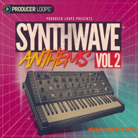 Producer Loops Synthwave Anthems Vol 2 (MULTiFORMAT) - сэмплы Synthwave