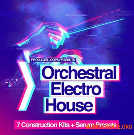 Producer Loops Orchestral Electro House (MULTiFORMAT) - сэмплы Electro House
