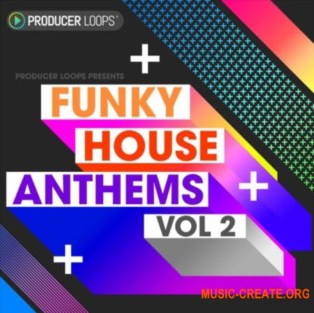 Producer Loops Funky House Anthems Vol 2 (MULTiFORMAT) - сэмплы Funky House