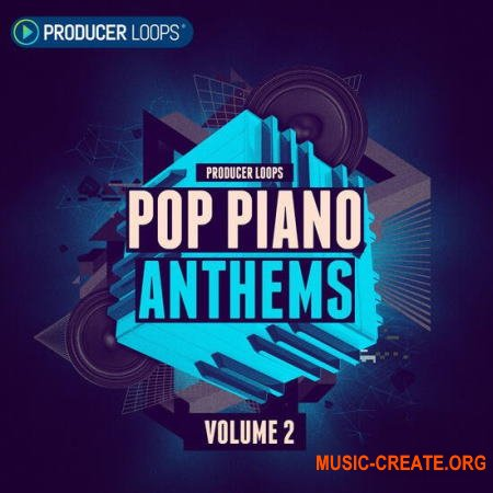 Producer Loops Pop Piano Anthems Vol 2 (MULTiFORMAT) - сэмплы пианино