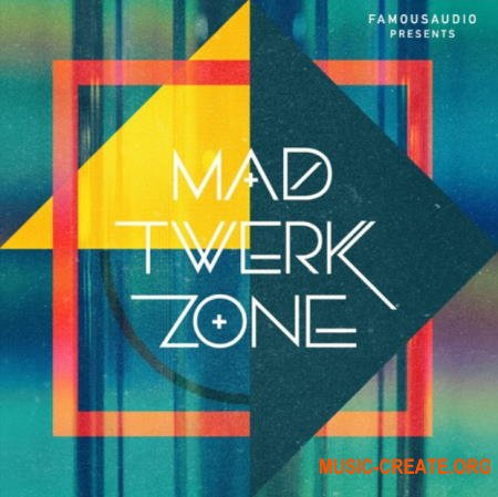 Famous Audio Mad Twerk Zone (WAV) - сэмплы Twerk, Moombah, Trap, EDM