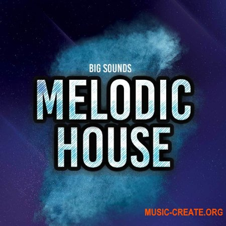 Big Sounds Melodic House (MULTiFORMAT) - сэмплы House, Tech House, Progressive House, Techno