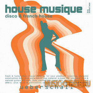 House Musique - Disco & French House Sample от Ueberschall - сэмплы диско и French House