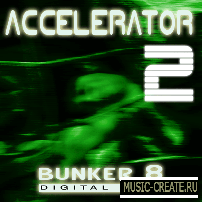 Accelerator 2 от Bunker 8 Digital Labs - сэмплы industrial, techno, nu metal и hard rock