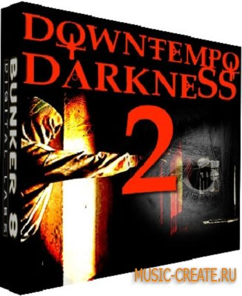 Downtempo Darkness 2 от Bunker 8 Digital Labs - сэмплы хип-хоп, трип-хоп, даунтемпо, атмосферы