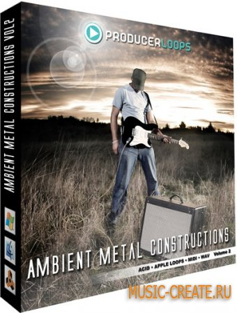 Ambient Metal Constructions Vol. 2 от Producer Loops - сэмплы Rock, электрогитары (WAV ACID REX MIDI)