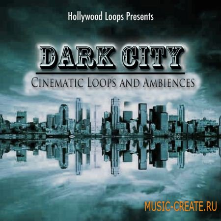 Hollywood Loops Dark City: Cinematic Loops and Ambiences (MULTiFORMAT) - кинематографические лупы