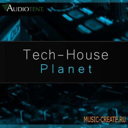 Tech House Planet от Audiotent - сэмплы Tech-House, Deep-House, Deep-Tech, Minimal-House (MULTiFORMAT)