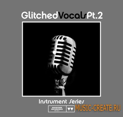 Glitched Vocals Pt 1 от Waveform Recordings - сэмплы глитч вокалов (WAV)