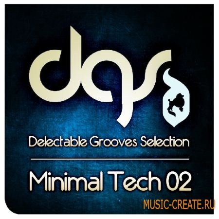 Minimal Tech Grooves Selection 02 от Delectable records - сэмплы Techno, Minimal House, Tech House (WAV/REX)