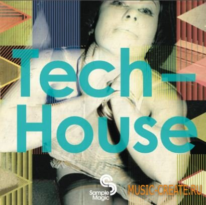 Tech-House от Sample Magic - сэмплы house, techno, progressive, minimal (WAV)