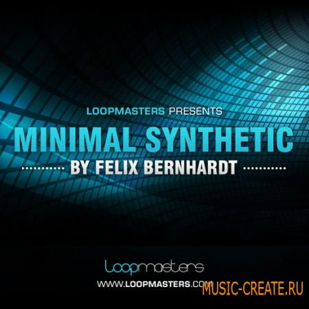 Minimal Synthetic by Felix Bernhardt от Loopmasters - сэмплы Minimal (MULTiFORMAT)