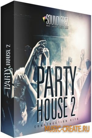 Party House Vol. 1 & Vol. 2 от Sound Vibez - сэмплы House, Dance, Electro, Pop (WAV)