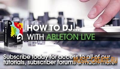Sonic Academy - How To DJ With Ableton Live - уроки по Ableton Live