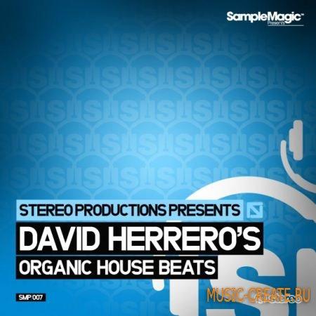 Sample Magic - Stereo Productions Present: David Herrero's Organic House Beats (WAV) - сэмплы Сlassic house, Latino House, Electro-funk