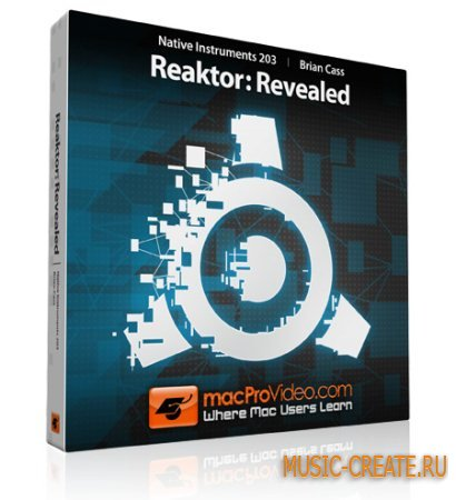 macProVideo - Native Instruments 203 Reaktor: Revealed (SYNTHiC4TE)