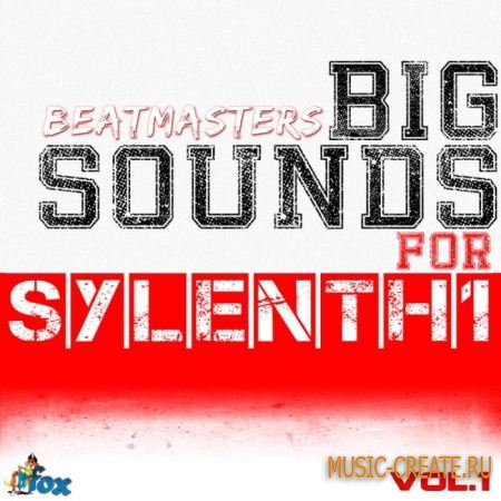 Fox Samples - Beatmasters Big Sounds For Sylenth1 Vol 1 - пресеты Sylenth1