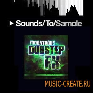 Sounds To Sample - Monstrous Dubstep FX (WAV) - звуковые эффекты