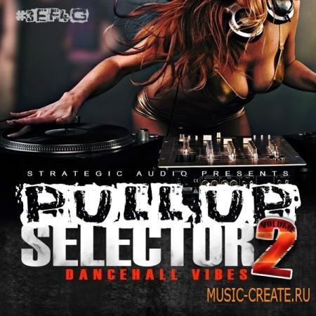 Strategic Audio - Pull Up Selector Dancehall Vibes Vol 2 (ACID WAV MIDI FLP) - сэмплы Dancehall