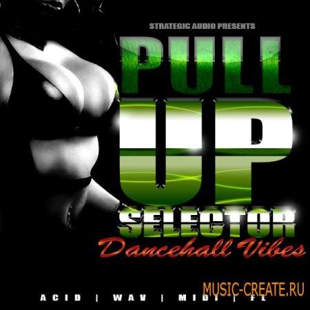 Strategic Audio - Pull Up Selector Dancehall Vibes (ACID-WAV-MIDI-FLP) - сэмплы  Dancehall, Reggae