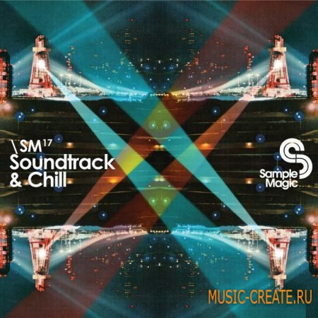 Sample Magic - Soundtrack & Chill (WAV/Sampler Patches) - сэмплы chillout, downtempo, ambient