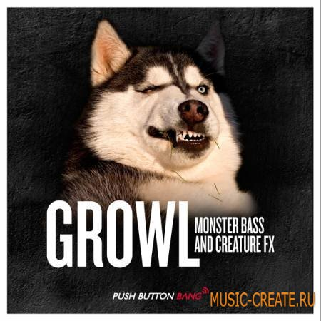 Push Button Bang - Growl - Monster Bass & Creature FX (WAV KSD) - сэмплы Drum and Bass, Dubstep, Electro, FX