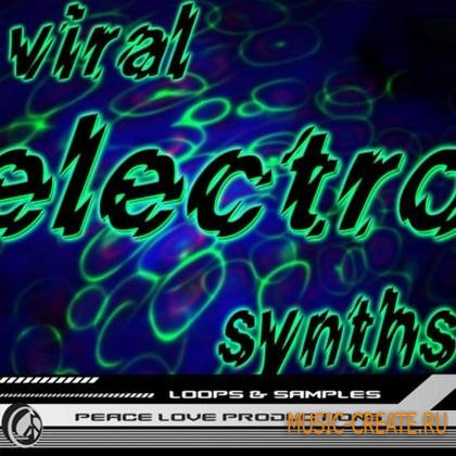 Peace Love Productions - Viral Electro Synths (WAV AiFF REX) - сэмплы Nu Electro House, Fidget House, Deep Techno