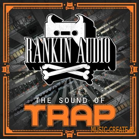 Rankin Audio - The Sound of Trap (WAV, Synth Presets) - сэмплы Dirty South, Trap