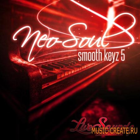 Live Soundz Productions - Neo Soul Smooth Keyz 5 (WAV-MIDI-REASON NN19 & NN-XT) - сэмплы Neo Soul