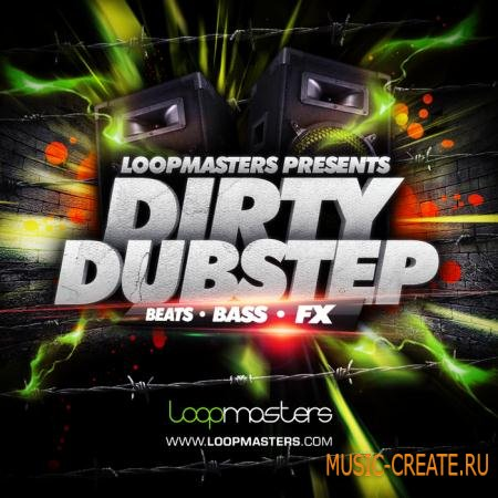 Loopmasters - Dirty Dubstep (MULTiFORMAT) - сэмплы Dubstep