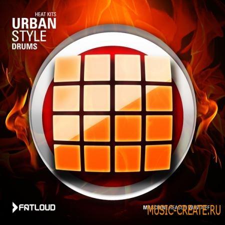 FatLoud - Heat Kits Urban Style (WAV AIFF REFILL MASCHINE) - драм сэмплы
