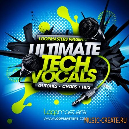 Loopmasters Ultimate Tech Vocals (MULTiFORMAT) - вокальные сэмплы